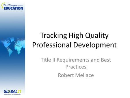 Tracking High Quality Professional Development Title II Requirements and Best Practices Robert Mellace.
