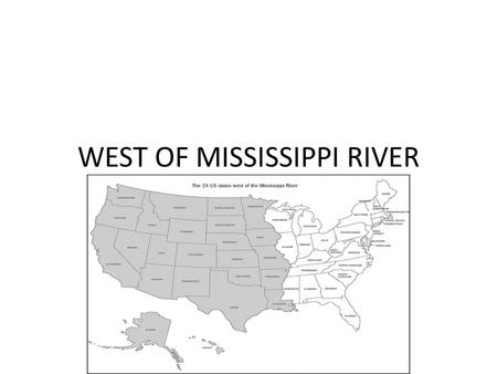 WEST OF MISSISSIPPI RIVER. ESSENTIAL QUESTION Why did Americans move west of Mississippi?