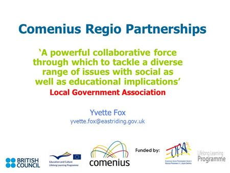 Comenius Regio Partnerships 'A powerful collaborative force through which to tackle a diverse range of issues with social as well as educational implications'