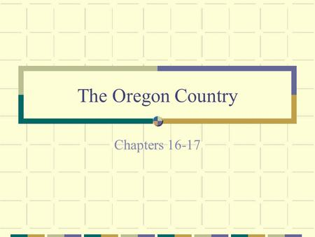 The Oregon Country Chapters 16-17. Where: Today's Oregon, Washington, Idaho, parts of Montana and Wyoming. Also part of the Canadian Province of British.