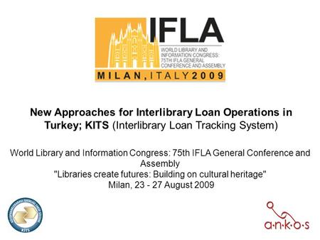 New Approaches for Interlibrary Loan Operations in Turkey; KITS (Interlibrary Loan Tracking System) World Library and Information Congress: 75th IFLA General.