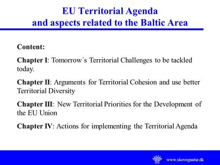 Www.skovognatur.dk EU Territorial Agenda and aspects related to the Baltic Area Content: Chapter I: Tomorrow´s Territorial Challenges to be tackled today.