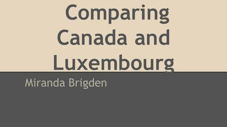 Comparing Canada and Luxembourg Miranda Brigden. Section One: Total Population.