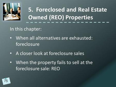 In this chapter: When all alternatives are exhausted: foreclosure A closer look at foreclosure sales When the property fails to sell at the foreclosure.