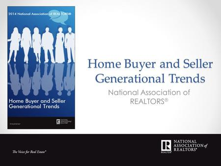 Home Buyer and Seller Generational Trends National Association of REALTORS ®