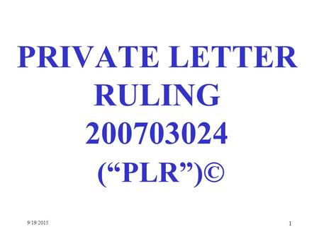 "9/19/2015 1 PRIVATE LETTER RULING 200703024 (""PLR"")©"