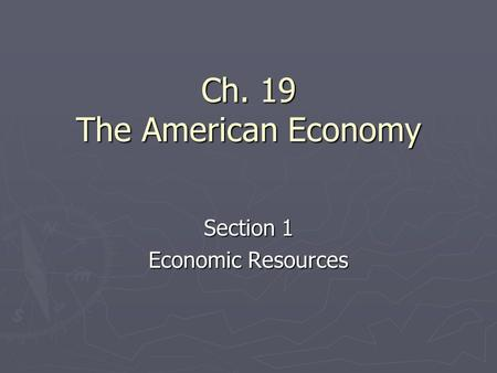 Ch. 19 The American Economy Section 1 Economic Resources.