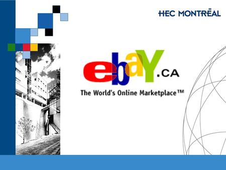 EBay. HEC MONTRÉAL – MBA 53-751-02 E-Commerce Jacques Robert & Jean Talbot, HEC Montréal The scope of eBay From December 31, 1998 to December 31, 2001,