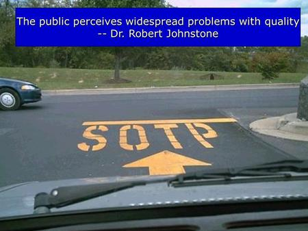 The public perceives widespread problems with quality -- Dr. Robert Johnstone.