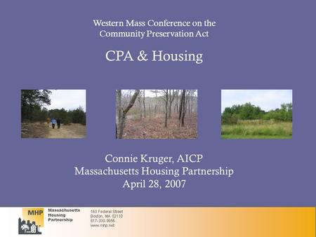 Massachusetts Housing Partnership Connie Kruger, AICP Massachusetts Housing Partnership April 28, 2007 Western Mass Conference on the Community Preservation.