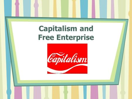 Capitalism and Free Enterprise. Features of Capitalism The U.S. economy is built on capitalism and free enterprise. Capitalism is an economic system in.