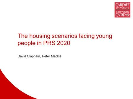 The housing scenarios facing young people in PRS 2020 David Clapham, Peter Mackie.