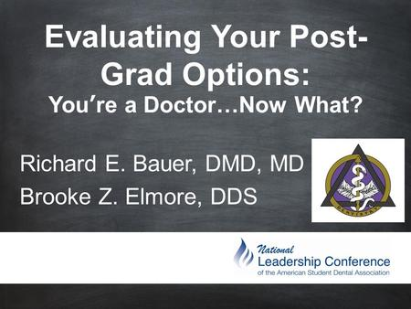 Evaluating Your Post- Grad Options: You're a Doctor…Now What? Richard E. Bauer, DMD, MD Brooke Z. Elmore, DDS.