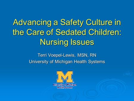 Advancing a Safety Culture in the Care of Sedated Children: Nursing Issues Advancing a Safety Culture in the Care of Sedated Children: Nursing Issues Terri.