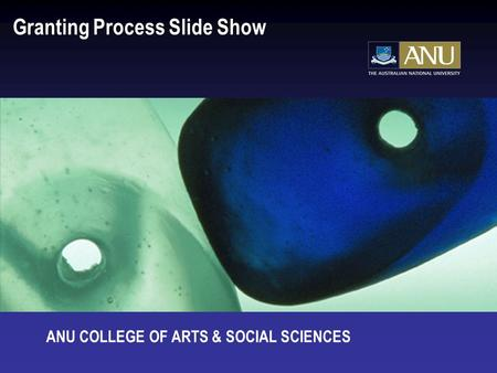 Granting Process Slide Show ANU COLLEGE OF ARTS & SOCIAL SCIENCES.