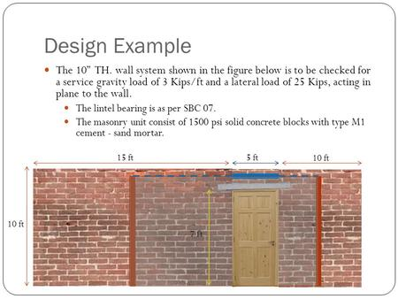 "Design Example The 10"" TH. wall system shown in the figure below is to be checked for a service gravity load of 3 Kips/ft and a lateral load of 25 Kips,"