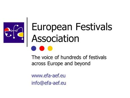 European Festivals Association The voice of hundreds of festivals across Europe and beyond