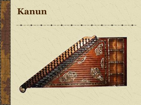 Kanun. Turkish stringed instrument – core of Turkish music Also used throughout the Middle East, Armenia & Greece Trapazoid shape; approx. 37-39 in. x.