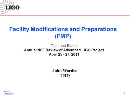 4/25/11 G1100469-v3 1 Facility Modifications and Preparations (FMP) Technical Status Annual NSF Review of Advanced LIGO Project April 25 - 27, 2011 John.