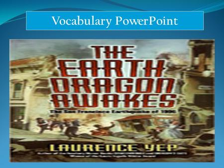 Vocabulary PowerPoint. trembles People sense an earthquake when everything nearby shakes and trembles.