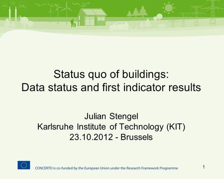Status quo of buildings: Data status and first indicator results Julian Stengel Karlsruhe Institute of Technology (KIT) 23.10.2012 - Brussels 1.