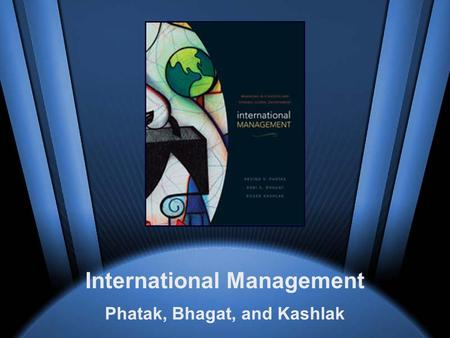 McGraw-Hill/Irwin International Management © 2005 The McGraw-Hill Companies, Inc., All Rights Reserved. International Management Phatak, Bhagat, and Kashlak.