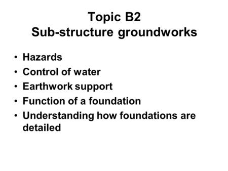 Topic B2 Sub-structure groundworks