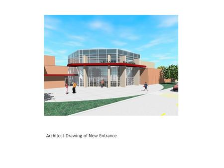 Architect Drawing of New Entrance. Location Location of Phase II Construction Project – Old tennis courts west of the existing building.