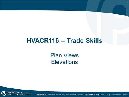 1 HVACR116 – Trade Skills Plan Views Elevations Plan Views Elevations.