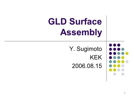 1 GLD Surface Assembly Y. Sugimoto KEK 2006.08.15.