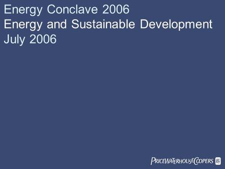  Energy Conclave 2006 Energy and Sustainable Development July 2006.