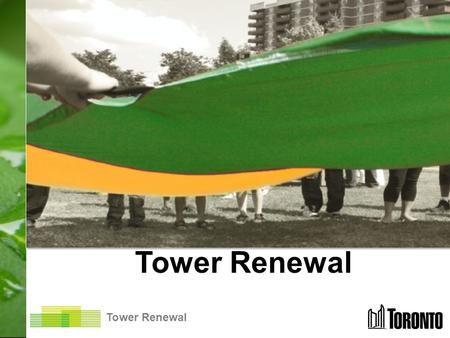 Tower Renewal. Toronto Towers Concrete slab, multi-residential apartment buildings Built between 1950's and 1980's 8 stories or more 2.