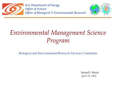 U.S. Department of Energy Office of Science Office of Biological & Environmental Research Biological and Environmental Research Advisory Committee Roland.