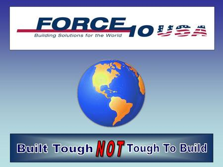 Building Solutions For The World. Building Solutions For The World What is a Force 10 home? Hurricane - Fire - Termite - Mold - Resistant Housing... Force.