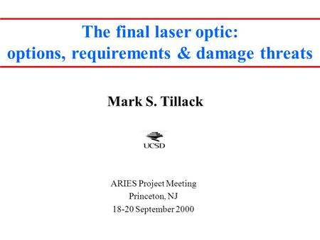 The final laser optic: options, requirements & damage threats Mark S. Tillack ARIES Project Meeting Princeton, NJ 18-20 September 2000.