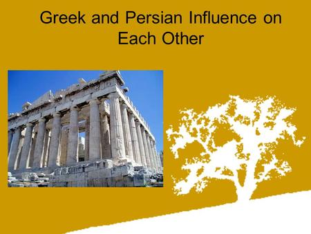 Greek and Persian Influence on Each Other. The Persian Empire The Persian Empire under Cyrus expanded into modern Turkey, his son Cambyses added Egypt,