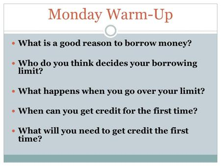 Monday Warm-Up What is a good reason to borrow money?