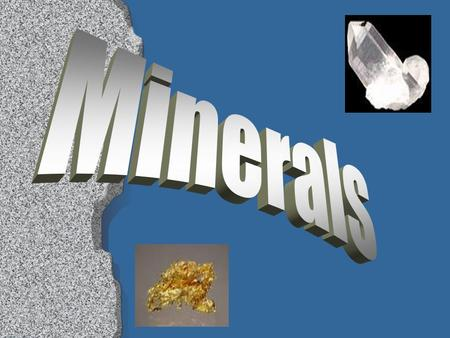 Mineral –a naturally occurring, inorganic, solid that has a crystal structure and a definite chemical composition Crystal – a solid with particles that.