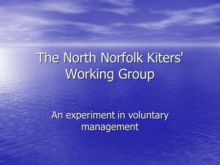 The North Norfolk Kiters' Working Group An experiment in voluntary management.