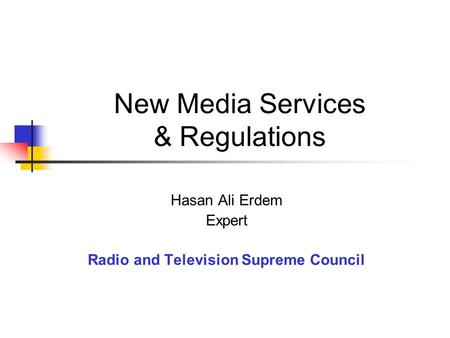 New Media Services & Regulations Hasan Ali Erdem Expert Radio and Television Supreme Council.