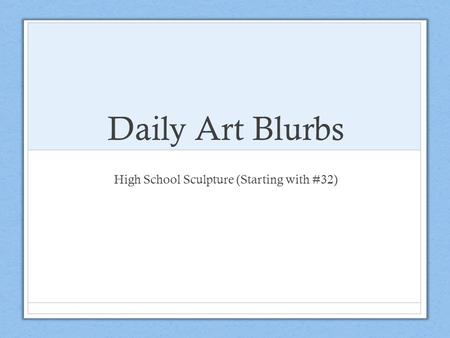 Daily Art Blurbs High School Sculpture (Starting with #32)