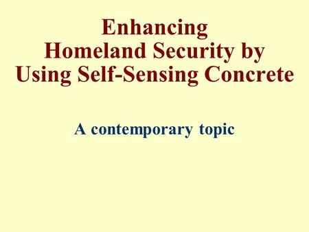 Enhancing Homeland Security by Using Self-Sensing Concrete A contemporary topic.