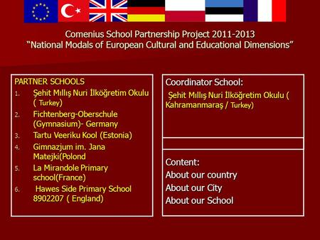 "Comenius School Partnership Project 2011-2013 ""National Modals of European Cultural and Educational Dimensions"" PARTNER SCHOOLS 1. Şehit Mıllış Nuri İlköğretim."