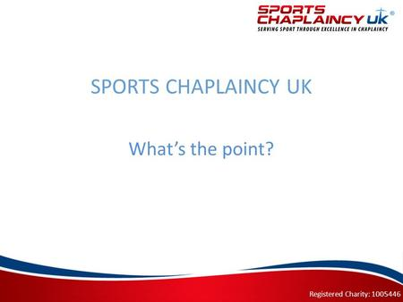 SPORTS CHAPLAINCY UK What's the point? Registered Charity: 1005446.