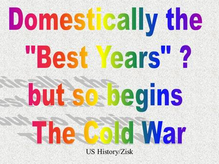 US History/Zisk The Beginning … Potsdam…Truman, Stalin, and Churchill 1.Agreed on war trials 2.Solidified 4 zones in Gmy. 3.Harry stared down Joe.