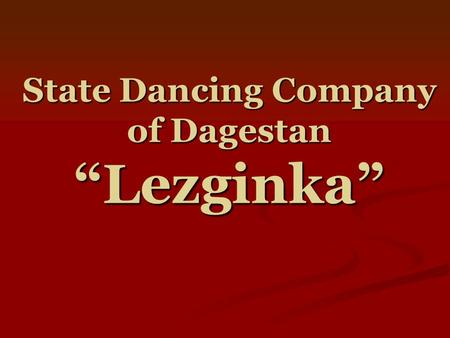 "State Dancing Company of Dagestan ""Lezginka"". For ages Dagestan has been famous for its folk crafts. Of remarkable beauty and truly invaluable are the."