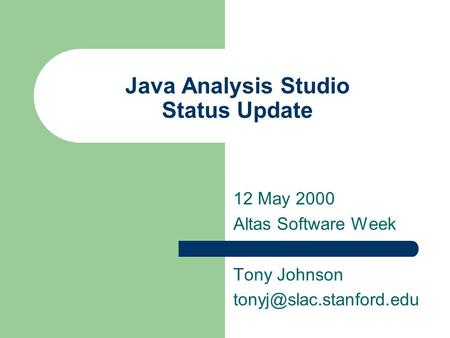 Java Analysis Studio Status Update 12 May 2000 Altas Software Week Tony Johnson