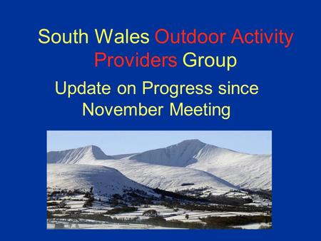South Wales Outdoor Activity Providers Group Update on Progress since November Meeting.