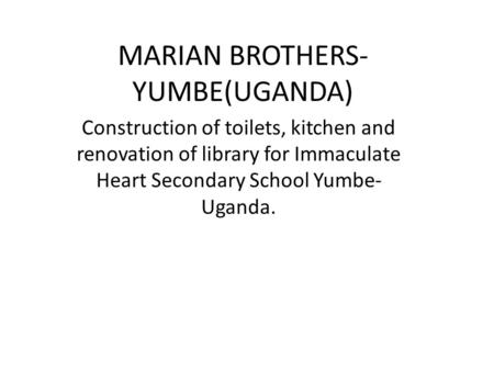 MARIAN BROTHERS- YUMBE(UGANDA) Construction of toilets, kitchen and renovation of library for Immaculate Heart Secondary School Yumbe- Uganda.