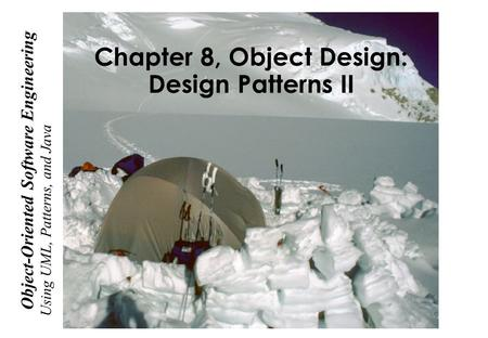 Chapter 8, Object <strong>Design</strong>: <strong>Design</strong> <strong>Patterns</strong> II Using UML, <strong>Patterns</strong>, and <strong>Java</strong> Object-Oriented Software Engineering.